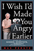 I Wish I'd Made You Angry Earlier: Essays on Science, Scientists, and Humanity