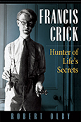Francis Crick: Hunter of Life's Secrets