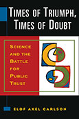 Times of Triumph, Times of Doubt: Science and the Battle for Public Trust